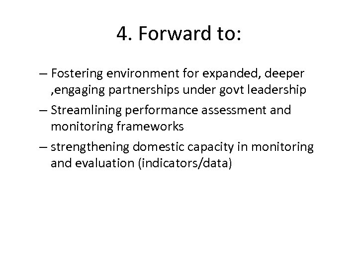 4. Forward to: – Fostering environment for expanded, deeper , engaging partnerships under govt