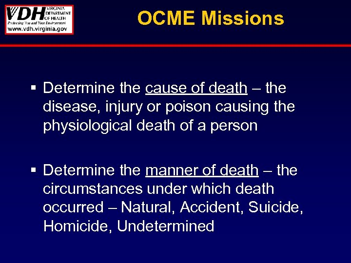 OCME Missions § Determine the cause of death – the disease, injury or poison