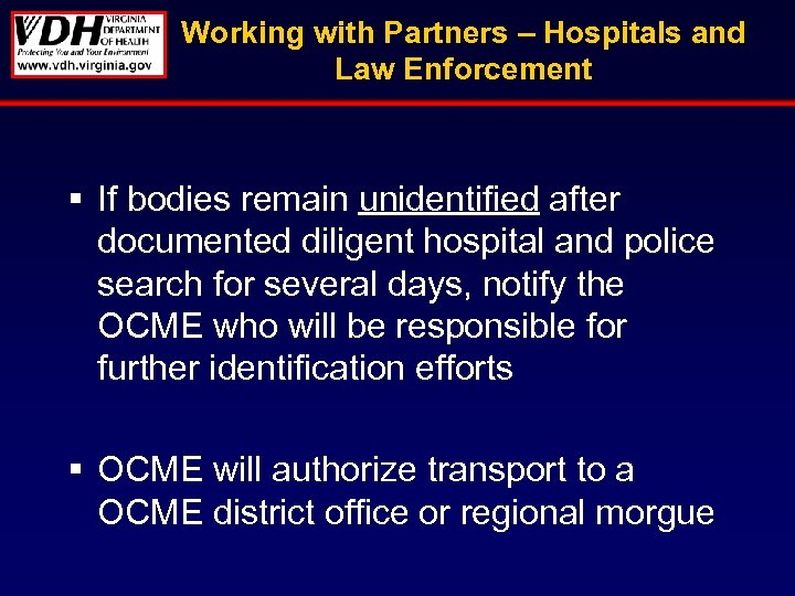 Working with Partners – Hospitals and Law Enforcement § If bodies remain unidentified after