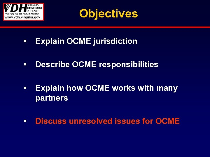 Objectives § Explain OCME jurisdiction § Describe OCME responsibilities § Explain how OCME works