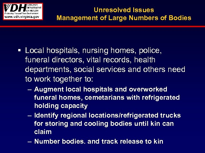 Unresolved Issues Management of Large Numbers of Bodies § Local hospitals, nursing homes, police,