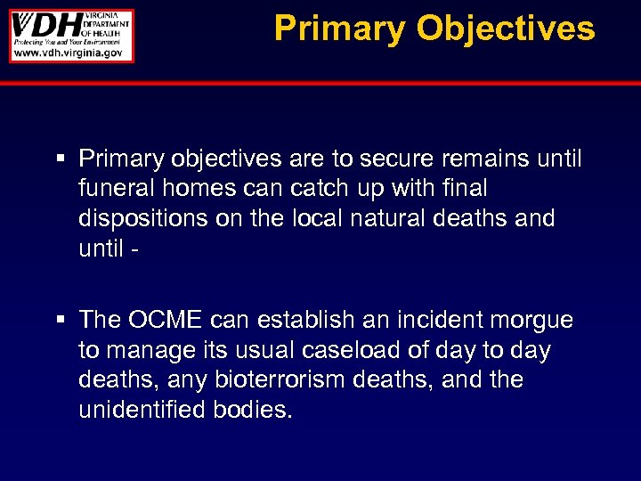 Primary Objectives § Primary objectives are to secure remains until funeral homes can catch