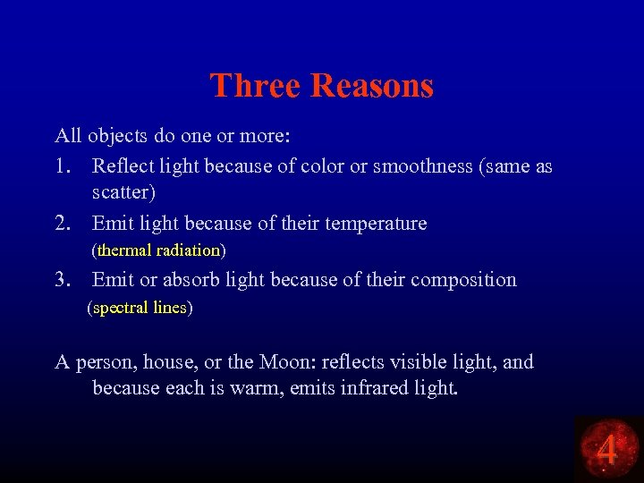 Three Reasons All objects do one or more: 1. Reflect light because of color