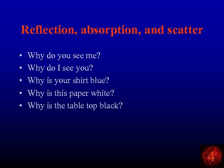 Reflection, absorption, and scatter • • • Why do you see me? Why do