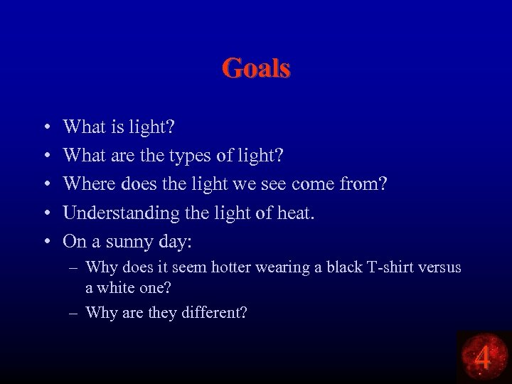 Goals • • • What is light? What are the types of light? Where