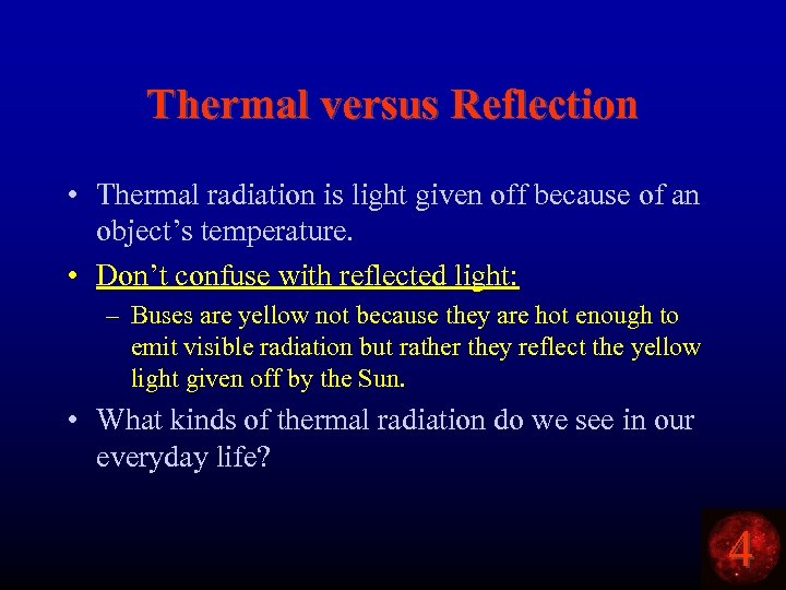 Thermal versus Reflection • Thermal radiation is light given off because of an object's