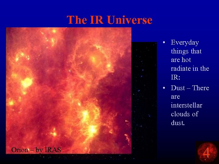 The IR Universe Orion - visible Orion – by IRAS • Everyday things that