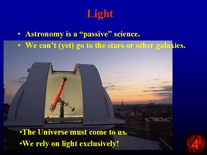"""Light • Astronomy is a """"passive"""" science. • We can't (yet) go to the"""