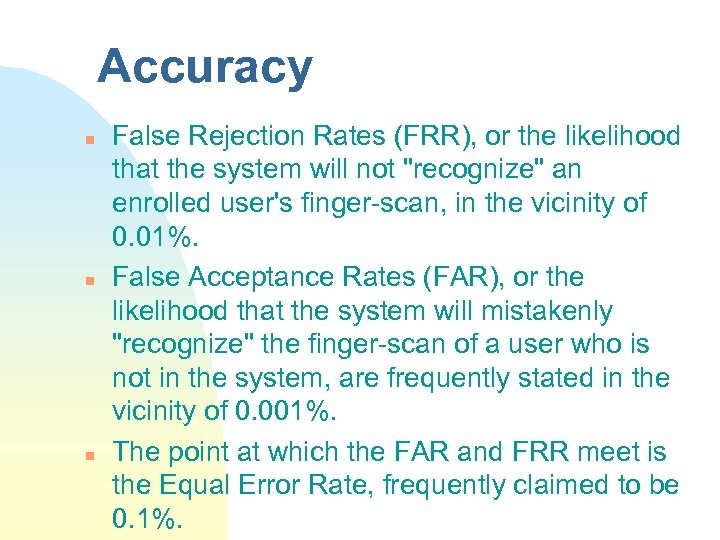 Accuracy n n n False Rejection Rates (FRR), or the likelihood that the system