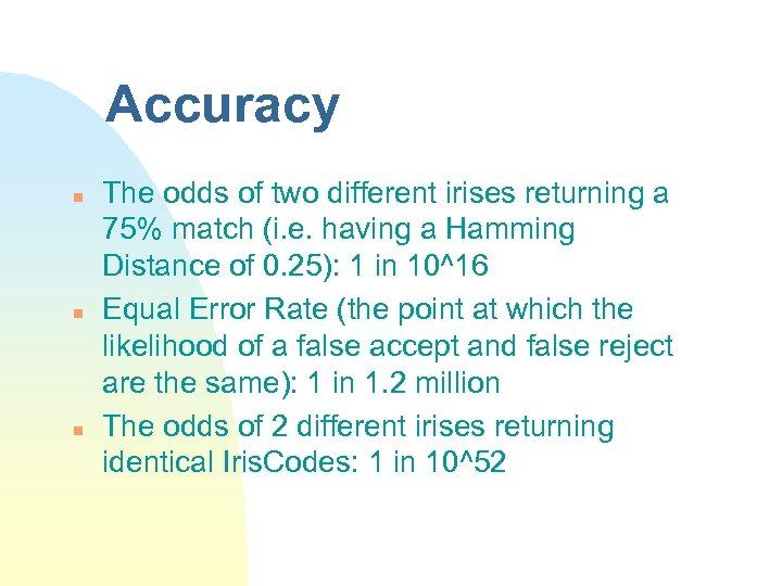 Accuracy n n n The odds of two different irises returning a 75% match