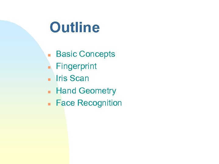 Outline n n n Basic Concepts Fingerprint Iris Scan Hand Geometry Face Recognition