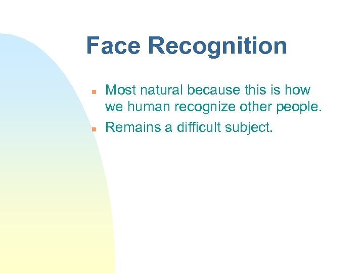 Face Recognition n n Most natural because this is how we human recognize other