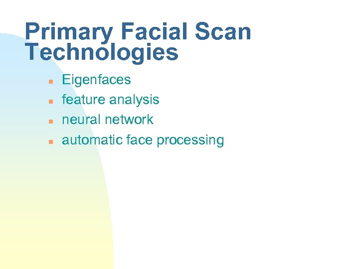 Primary Facial Scan Technologies n n Eigenfaces feature analysis neural network automatic face processing