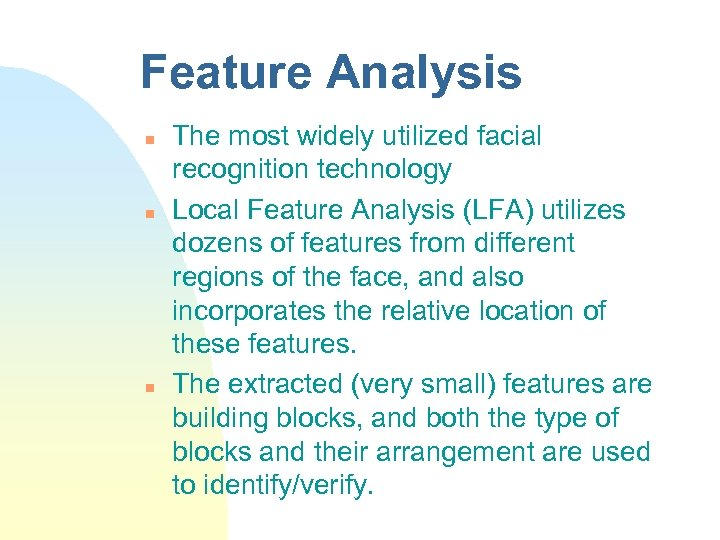 Feature Analysis n n n The most widely utilized facial recognition technology Local Feature