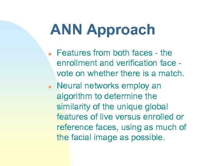 ANN Approach n n Features from both faces - the enrollment and verification face