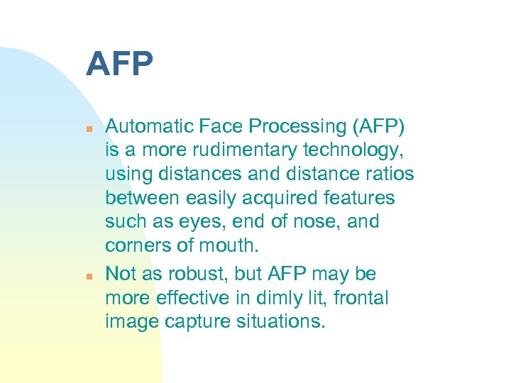 AFP n n Automatic Face Processing (AFP) is a more rudimentary technology, using distances