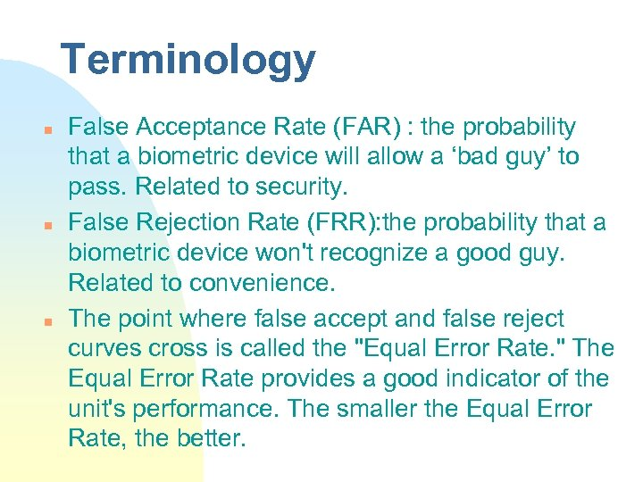 Terminology n n n False Acceptance Rate (FAR) : the probability that a biometric