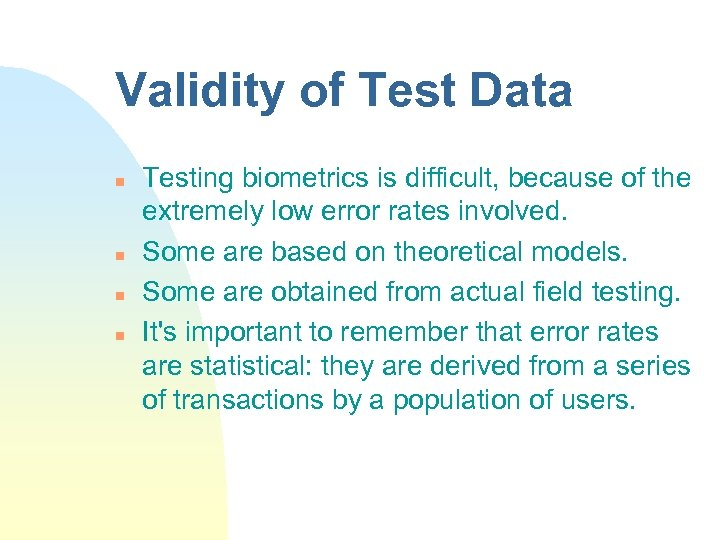 Validity of Test Data n n Testing biometrics is difficult, because of the extremely