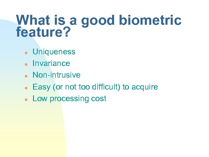 What is a good biometric feature? n n n Uniqueness Invariance Non-intrusive Easy (or