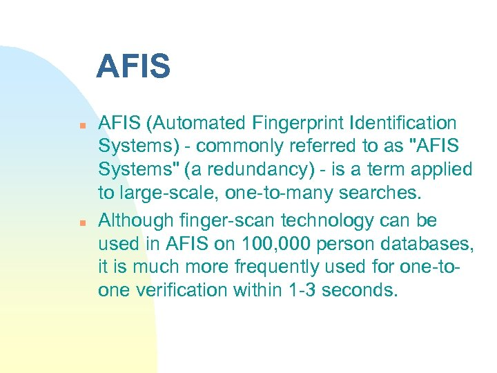 AFIS n n AFIS (Automated Fingerprint Identification Systems) - commonly referred to as