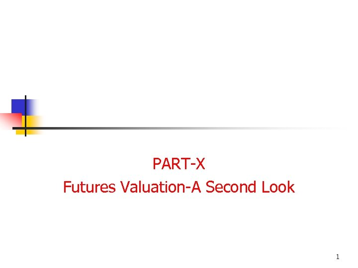 PART-X Futures Valuation-A Second Look 1