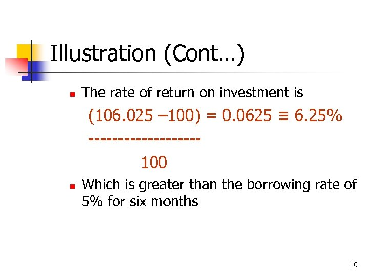 Illustration (Cont…) n The rate of return on investment is (106. 025 – 100)