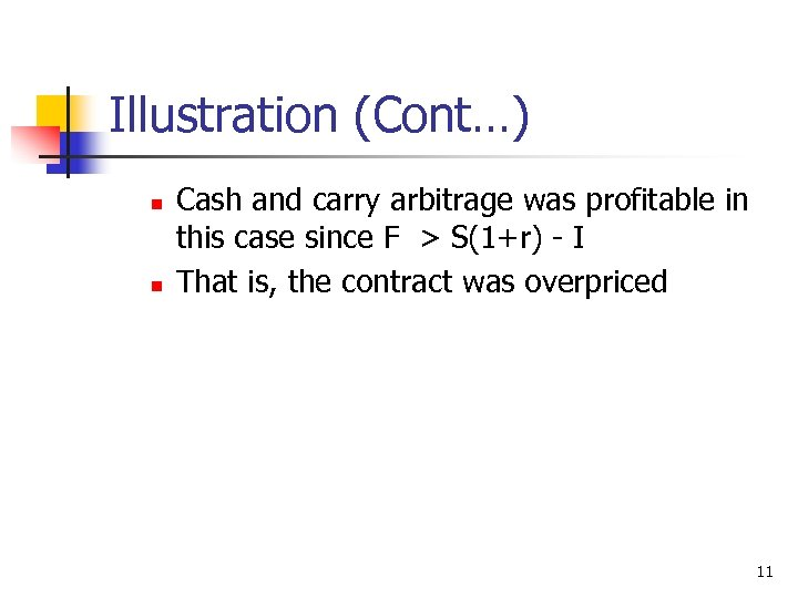 Illustration (Cont…) n n Cash and carry arbitrage was profitable in this case since