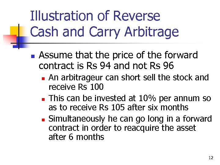 Illustration of Reverse Cash and Carry Arbitrage n Assume that the price of the