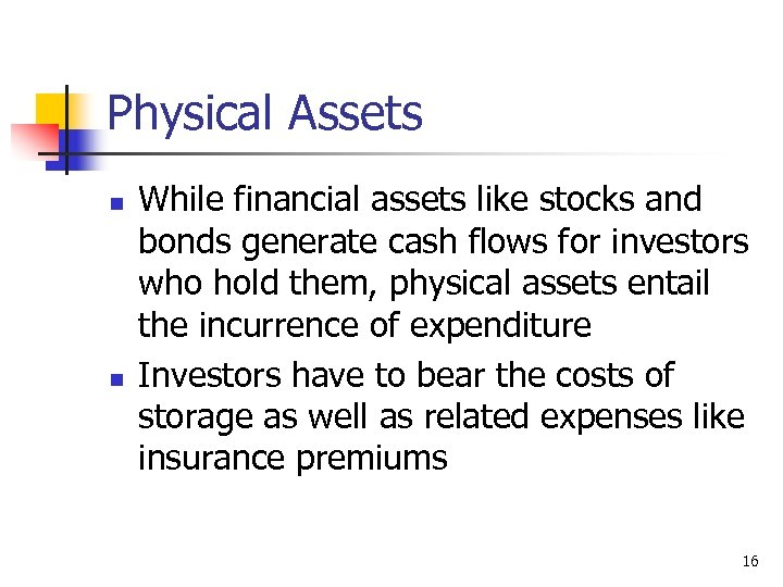 Physical Assets n n While financial assets like stocks and bonds generate cash flows