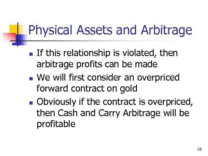 Physical Assets and Arbitrage n n n If this relationship is violated, then arbitrage