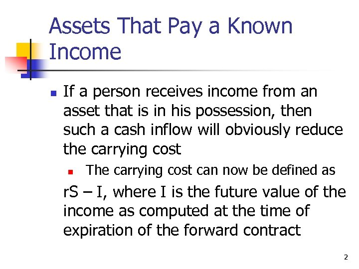 Assets That Pay a Known Income n If a person receives income from an
