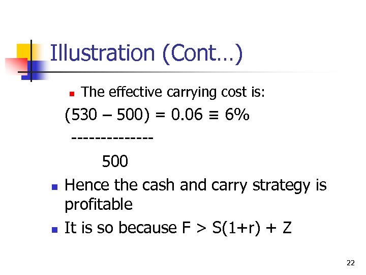 Illustration (Cont…) n n n The effective carrying cost is: (530 – 500) =