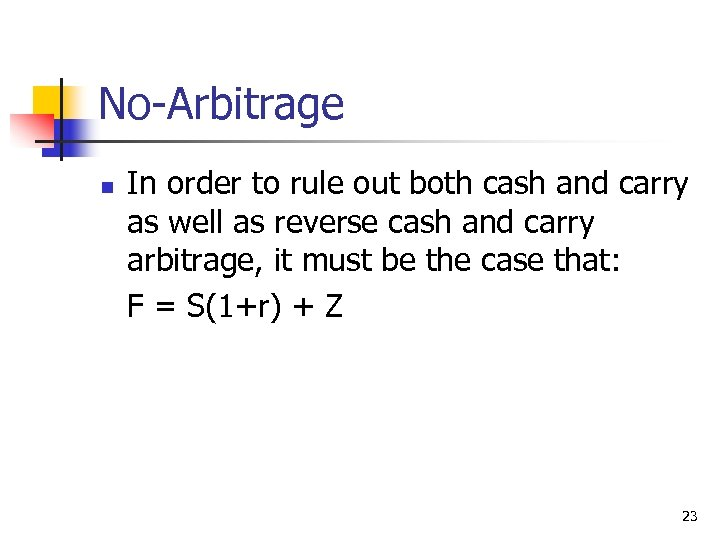 No-Arbitrage n In order to rule out both cash and carry as well as