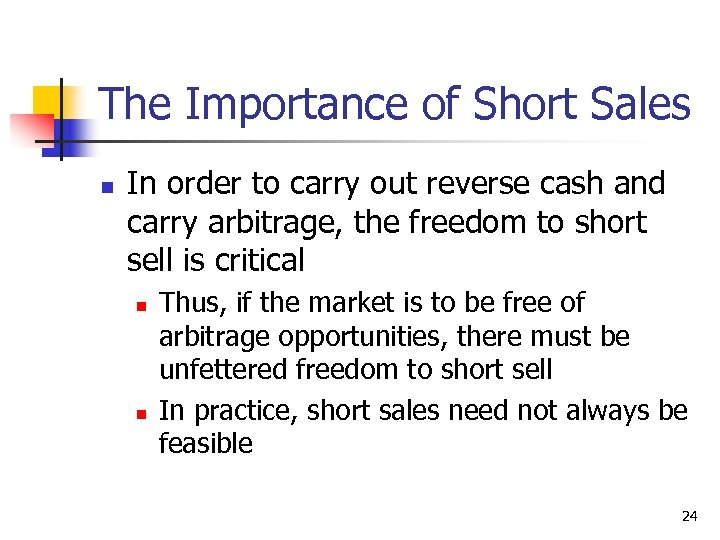 The Importance of Short Sales n In order to carry out reverse cash and