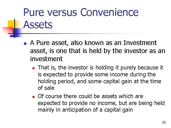 Pure versus Convenience Assets n A Pure asset, also known as an Investment asset,