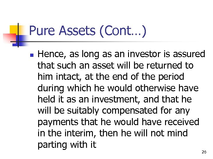 Pure Assets (Cont…) n Hence, as long as an investor is assured that such