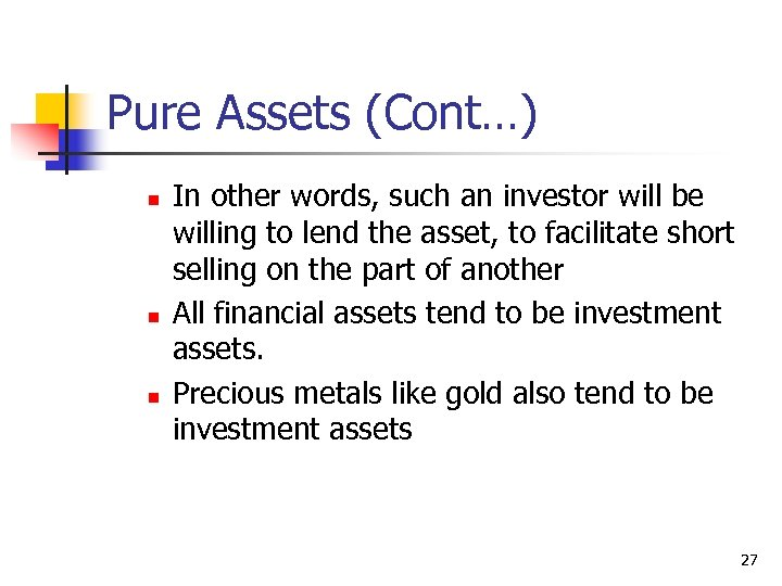 Pure Assets (Cont…) n n n In other words, such an investor will be