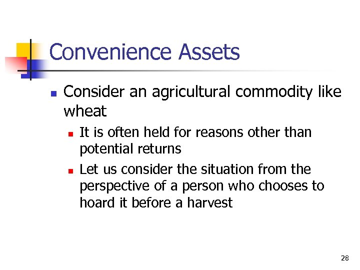 Convenience Assets n Consider an agricultural commodity like wheat n n It is often
