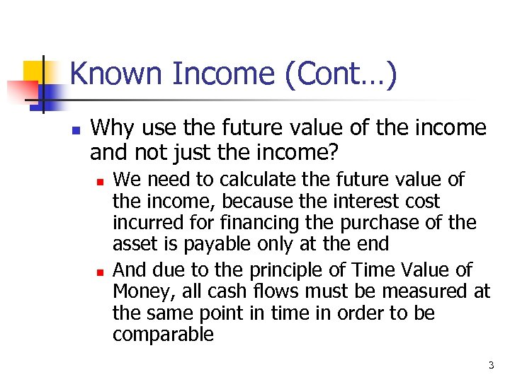 Known Income (Cont…) n Why use the future value of the income and not