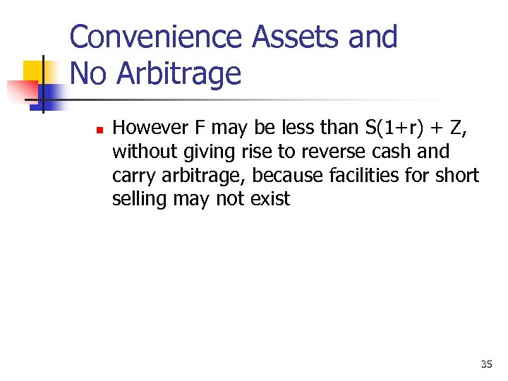 Convenience Assets and No Arbitrage n However F may be less than S(1+r) +