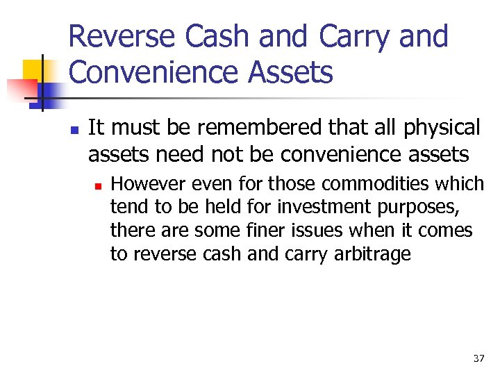 Reverse Cash and Carry and Convenience Assets n It must be remembered that all