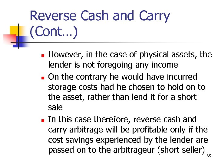 Reverse Cash and Carry (Cont…) n n n However, in the case of physical