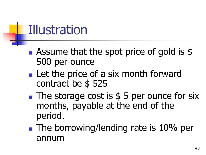 Illustration n n Assume that the spot price of gold is $ 500 per