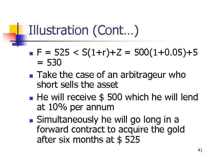 Illustration (Cont…) n n F = 525 < S(1+r)+Z = 500(1+0. 05)+5 = 530