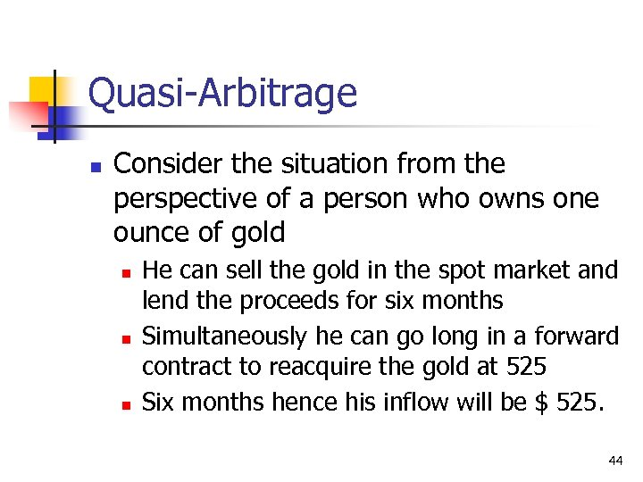 Quasi-Arbitrage n Consider the situation from the perspective of a person who owns one