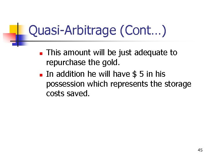Quasi-Arbitrage (Cont…) n n This amount will be just adequate to repurchase the gold.