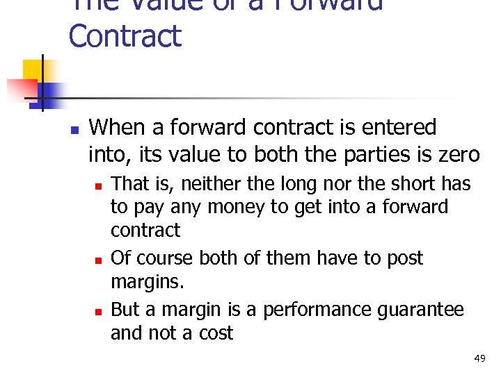 The Value of a Forward Contract n When a forward contract is entered into,