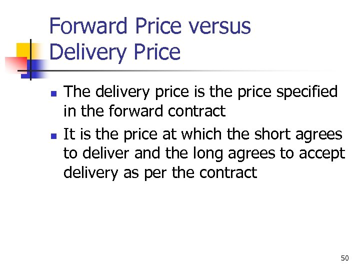 Forward Price versus Delivery Price n n The delivery price is the price specified