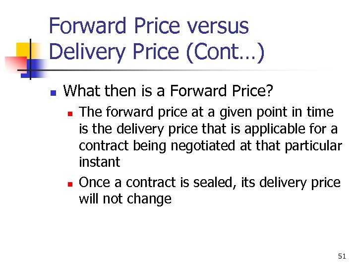 Forward Price versus Delivery Price (Cont…) n What then is a Forward Price? n