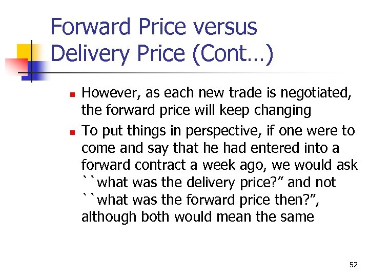 Forward Price versus Delivery Price (Cont…) n n However, as each new trade is